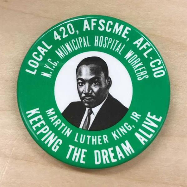 A 1968 memorial button honoring Martin Luther King, Jr. produced by Local 420 of the N.Y.C. Municipal Hospital Workers Union