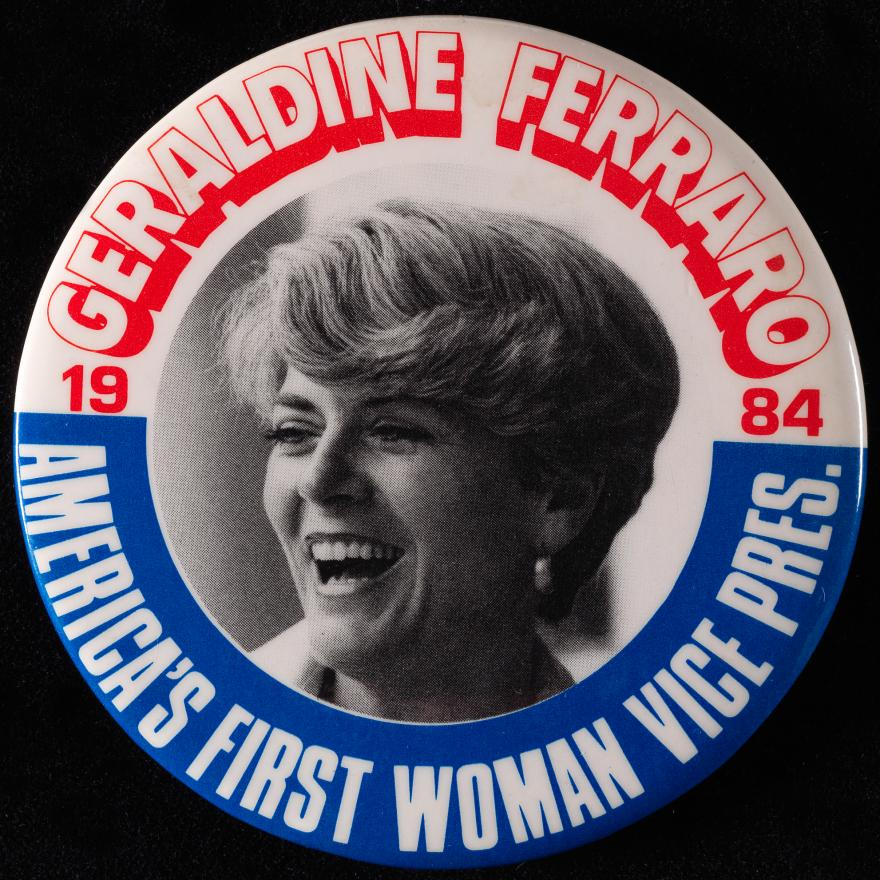 """Button with a picture of a woman in the middle, and """"Geraldine Ferraro/America's First Woman Vice Pres./1984"""" around the edge"""